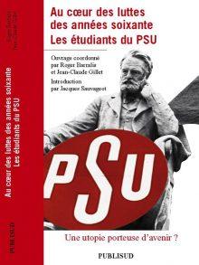 Au coeur des luttes des années soixante. Les étudiants du PSU. Une utopie porteuse d'avenir ?